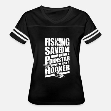 Fishing Saved Me Fishing - fishing save me from being pornstar - - Women's Vintage Sport T-Shirt