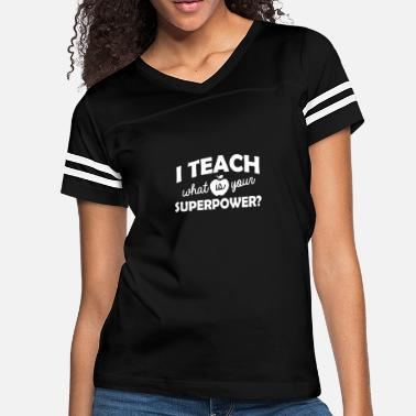 Teach I teach what is your superpower - Women's Vintage Sport T-Shirt