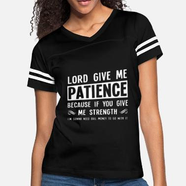 Jesus Lord give me patience because if you give me stren - Women's Vintage Sport T-Shirt