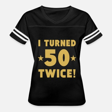 100th Birthday I Turned 50 Twice 100th Birthday - Women's Vintage Sport T-Shirt