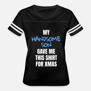 Handsome Me Funny My Handsome Son Gave Me This Shirt For Xmas - Women's Vintage Sport T-Shirt