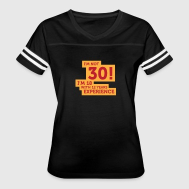 30 Year Experience 30 Years? I'm 18 With 12 Years Experience! - Women's Vintage Sport T-Shirt
