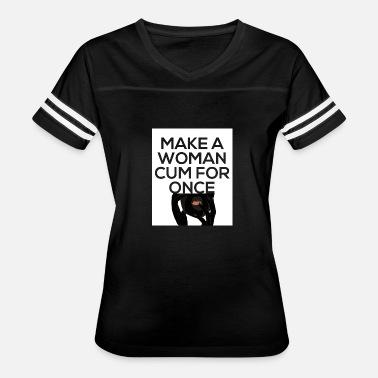 Make Me Cum Make A Woman Cum For Once Womens Vintage Sport T Shirt