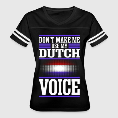 Dont Make Me Use My Dutch Voice - Women's Vintage Sport T-Shirt