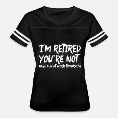 Im Not Working Tomorrow Im Retired Youre Not Have Fun At Work Tomorrow - Women's Vintage Sport T-Shirt