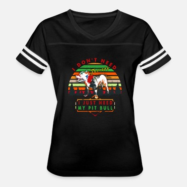 Pit Bull Terrier Silhouette PITBULL T-shirt - I JUST NEED MY PIT BULL - Women's Vintage Sport T-Shirt