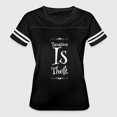 Taxation Taxation - Taxation Is Theft - Women's Vintage Sport T-Shirt