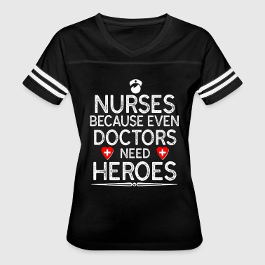 Nurse Because Even Doctors Need Heroes - Women's Vintage Sport T-Shirt