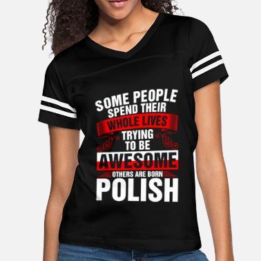0674523c4 Polish Awesome Born Polish - Women's Vintage Sport T-Shirt. Women's ...