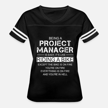 Being A Project Manager Is Easy Its Like Riding A Bike Except The Bike Is On Fire Being A Project Manager Is Easy Like Riding A Bike - Women's Vintage Sport T-Shirt