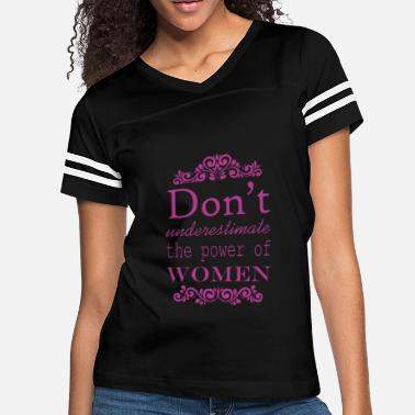 Woman Power Dont Underestimate the Power of Woman - Women's Vintage Sport T-Shirt