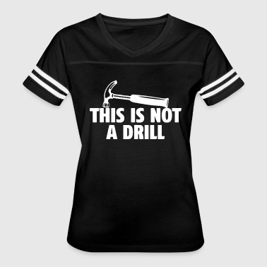 This Is Not A Drill 1 - Women's Vintage Sport T-Shirt