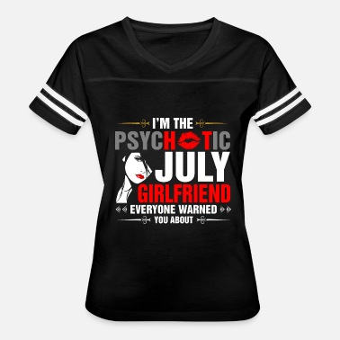 July Girlfriend I Am The Psychotic July Girlfriend - Women's Vintage Sport T-Shirt