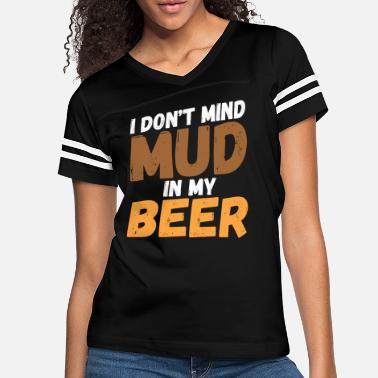 Mud Atv I Don't Mind Mud In My Beer ATV Mudding 4 - Women's Vintage Sport T-Shirt