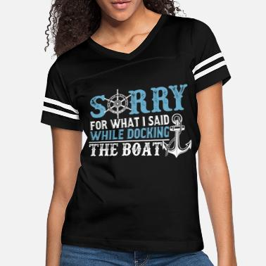 Sorry For What I Said While Docking The Boat - Women's Vintage Sport T-Shirt