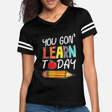 Learn You Gon Learn Today Teacher Funny Gift - Women's Vintage Sport T-Shirt