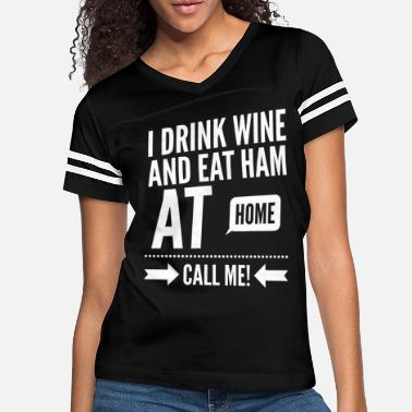 Man I Drink Wine And Eat Ham At Home Call Me - Women's Vintage Sport T-Shirt