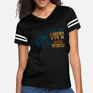 Motorcycle I Don t Snore I Dream I m A motorcycle - Women's Vintage Sport T-Shirt