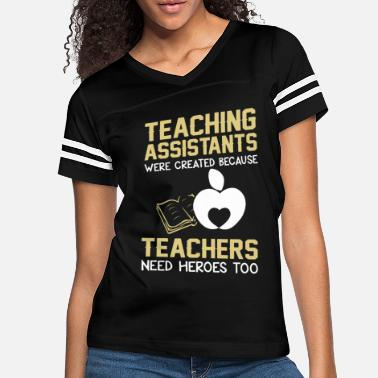 Teaching Teaching assistants were created because teachers - Women's Vintage Sport T-Shirt