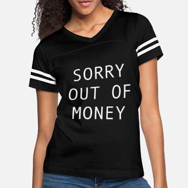 Poverty Sorry out of money - broke person need cash - Women's Vintage Sport T-Shirt