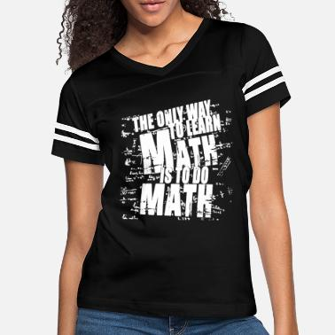 Learn The Only Way To Learn Math Shirt - Women's Vintage Sport T-Shirt