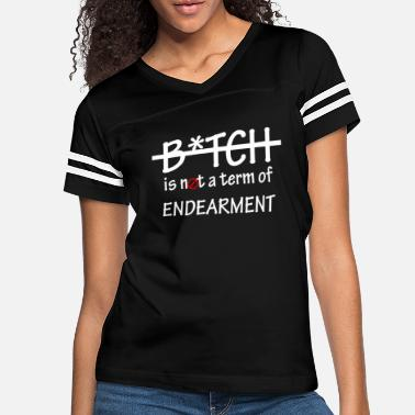 Term Of Endearment Bitch is not a term of Endearment - White Font - Women's Vintage Sport T-Shirt