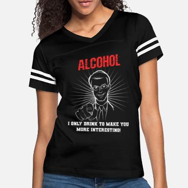Interesting Alcohol I Only Drink To Make You Interesting - Women's Vintage Sport T-Shirt