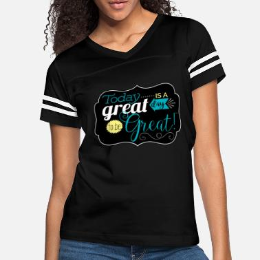 Great Day Great day to be greate - Women's Vintage Sport T-Shirt