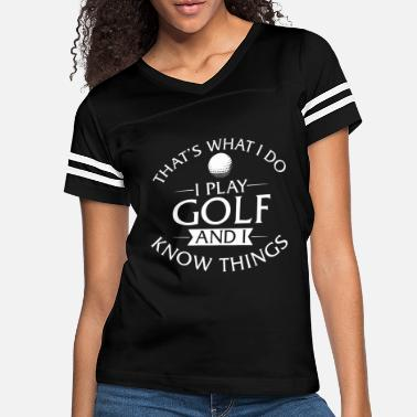 Golf I Play Golf And I Know Things - Women's Vintage Sport T-Shirt