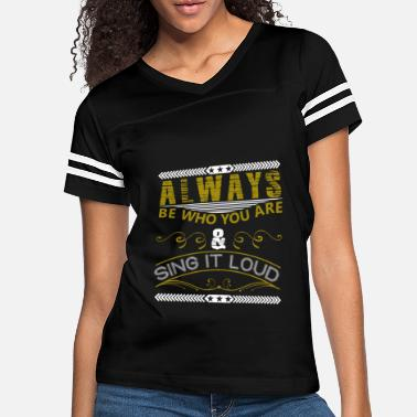 Loud Always Be Who You Are Sing It Loud - Women's Vintage Sport T-Shirt