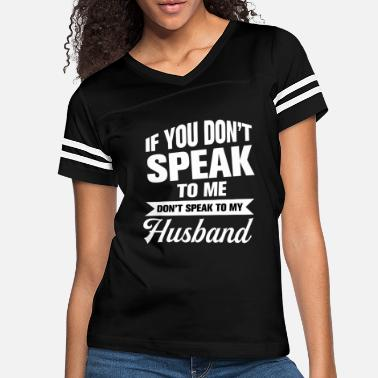 Husband If You Don't Speak To Me Don't Speak To My Husband - Women's Vintage Sport T-Shirt
