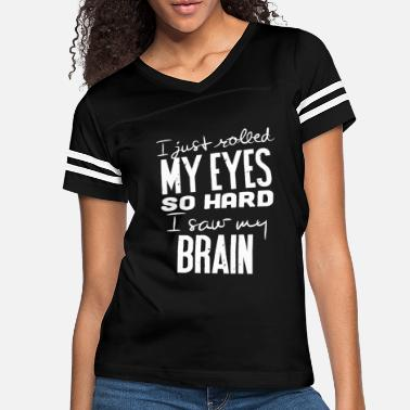 I Just Rolled My Eyes Funny slogan - i just rolled my eyes so hard i s - Women's Vintage Sport T-Shirt