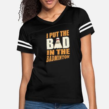 Badminton I Put The Bad in The Badminton - Women's Vintage Sport T-Shirt