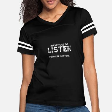 Mental Health I Have Time To Listen Your Life Matters - Women's Vintage Sport T-Shirt