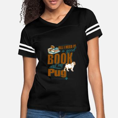 All I Need Is My Book And My Dog All I Need Is A Good Book And My Pug - Women's Vintage Sport T-Shirt