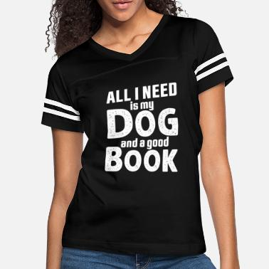 All I Need Is My Book And My Dog All I Need Is My Dog And A Good Book - Women's Vintage Sport T-Shirt