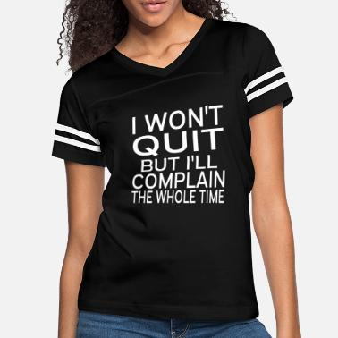 I Won't Quit But I'll Complain The Whole Time - Women's Vintage Sport T-Shirt