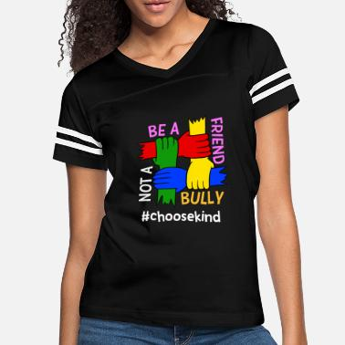 Anti Bullying Be A Friend Not A Bully #Choosekind Anti-Bullying - Women's Vintage Sport T-Shirt