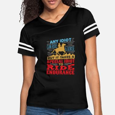 Endurance Horse Endurance - Any Idiot Can Ride A Horse - Women's Vintage Sport T-Shirt
