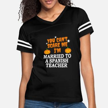 Trick Or Treat Can't scare me I'm Married to a Spanish Teacher - Women's Vintage Sport T-Shirt