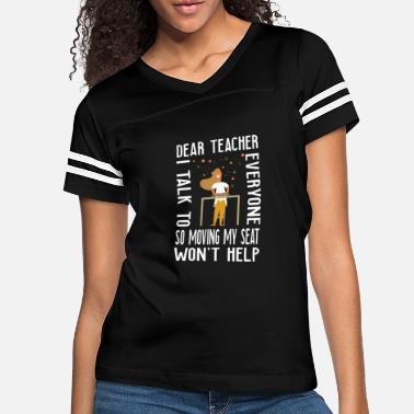 Moving My Seat Dear Teacher I Talk To Everyone So Moving My Seat - Women's Vintage Sport T-Shirt