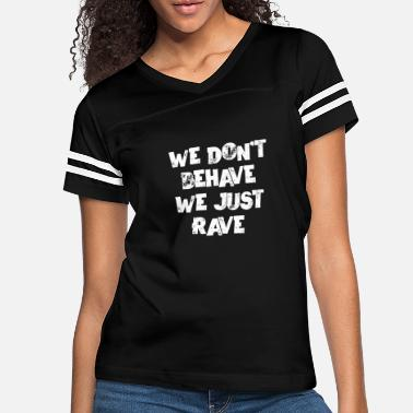 Rave We Don't Behave We Just Rave Techno Raver Festival - Women's Vintage Sport T-Shirt