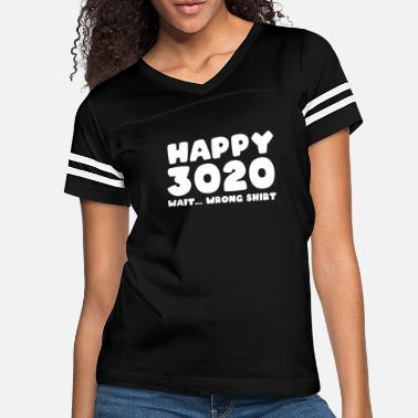 What Happy 3020 wrong shirt Funny New Year's Eve Party - Women's Vintage Sport T-Shirt