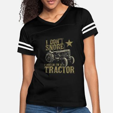 I Don t Snore I Dream I m a Tractor Shirt Funny - Women's Vintage Sport T-Shirt