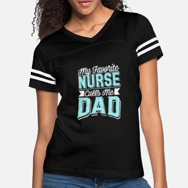 My Favorite Nurse Calls Me Dad! - Gift - Women's Vintage Sport T-Shirt