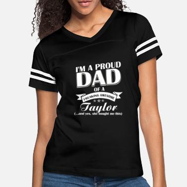 Taylor Taylor - I'm a proud Dad of a freaking awesome T - Women's Vintage Sport T-Shirt