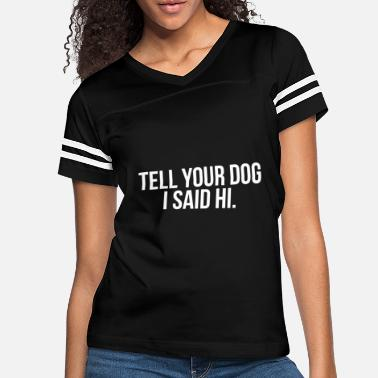 tell your dog i said hi - Women's Vintage Sport T-Shirt