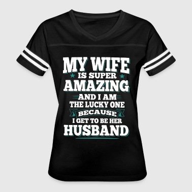 My wife is super amazing and i the lucky one be - Women's Vintage Sport T-Shirt