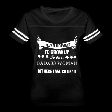 I Never Dreamed i'd grow up to be a badass Woman b - Women's Vintage Sport T-Shirt