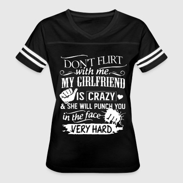 Don t flirt with me my girlfriend is crazy and she - Women's Vintage Sport T-Shirt